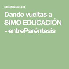 Dando vueltas a SIMO EDUCACIÓN - entreParéntesis