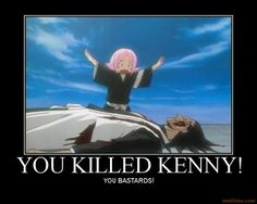 Hahaha, and just like Kenny, Kenny can't die!