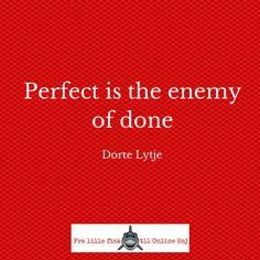 """Du kan gå i gang med din blog eller du kan sidde og vente, til alt er helt perfekt, men som Dorte Lytje så fint sagde det i dagens hangout, så er """"Perfect the enemy of done"""". Lyt med og lad dig inspirere til at du går i gang med din blog."""
