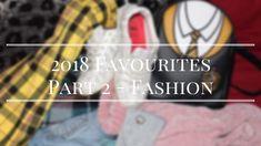 2018 Favourites Part 2 – Fashion