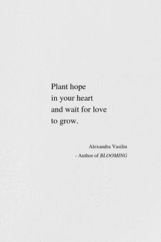 Plant hope in your heart and wait for love to grow. Waiting For Love Quotes, Finding Love Quotes, Deep Quotes About Love, Quotes About Heart, Quotes About Healing, Healing Heart Quotes, One Day Quotes, Quotes To Live By, Life Quotes