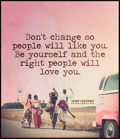 Love this quote. Be true to yourself and you will attract the right people in your life.  (Courtesy: Heart Centered Rebalancing)