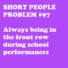 Or movies, operas, concerts, plays, weddings, etc. #petite #short_girl #problems