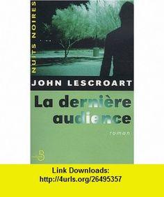 La Derni�re Audience (9782714438065) John Lescroart , ISBN-10: 2714438067  , ISBN-13: 978-2714438065 ,  , tutorials , pdf , ebook , torrent , downloads , rapidshare , filesonic , hotfile , megaupload , fileserve