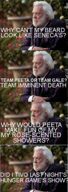 Donald Sutherland as President Snow. My favorites are the first and last ones, ha ha!