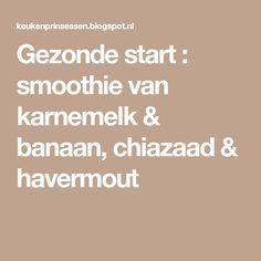 Gezonde start : smoothie van karnemelk & banaan, chiazaad & havermout