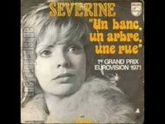 Séverine - Un banc, un arbre, une rue. Winner of the Eurovision Songcontest in 1971.