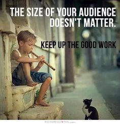 The Size Of Your Audience Doesn't Matter. Keep Up The Good Work life quotes life life quotes and sayings life inspiring quotes life image quotes Great Quotes, Quotes To Live By, Me Quotes, Motivational Quotes, Inspirational Quotes, Friend Quotes, Work Quotes, Wisdom Quotes, Funny Quotes