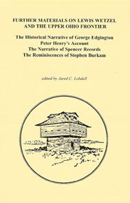 Further Materials on Lewis Wetzel and the Upper Ohio Frontier the Narrative of S Peter Henrys Account The Historical Narrative of George Edgington