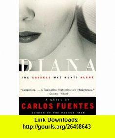 Diana The Goddess Who Hunts Alone (9780060977122) Carlos Fuentes, Alfred Mac Adam , ISBN-10: 0060977124  , ISBN-13: 978-0060977122 ,  , tutorials , pdf , ebook , torrent , downloads , rapidshare , filesonic , hotfile , megaupload , fileserve