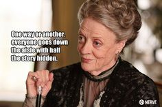 """Dame Maggie Smith as Violet Crawley, Dowager Countess of Grantham on marriage: """"One way or another, everyone goes down the aisle with half the story hidden."""" Downton Abbey"""