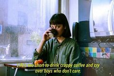 Image result for life is too short to drink bad coffee and cry over boys who dont care