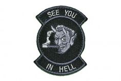 See You In Hell Morale Patch at http://www.shadez-of-gray.com/clothing-apparel/morale-patches/see-you-in-hell-morale-patch/