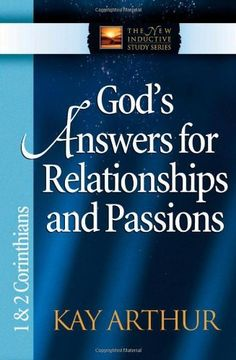 God's Answers for Relationships and Passions: 1 And 2 Corinthians (The New Inductive Study Series) by Kay Arthur, http://www.amazon.com/dp/0736908013/ref=cm_sw_r_pi_dp_EyjYqb0MXB634