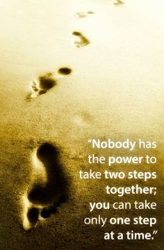 we can only take one step at a time....