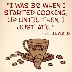 On adulting:   16 Perfect Julia Child Quotes That Will Give You All The Feels