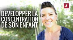 COMMENT DÉVELOPPER LA CONCENTRATION DE SON ENFANT