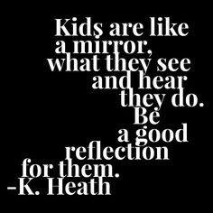 Kids are like a mirror, what they see and hear, they do. Be a good reflection for them. #parenting