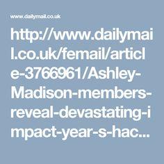 http://www.dailymail.co.uk/femail/article-3766961/Ashley-Madison-members-reveal-devastating-impact-year-s-hack.html
