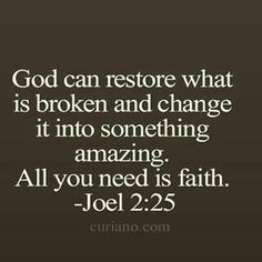 God can restore what is broken and change it into something amazing. All you need is faith. Joel Lord, I lean into you. And have faith in your plan for my life. Life Quotes Love, Quotes About God, Faith Quotes, Gods Will Quotes, Trusting God Quotes, Religious Quotes, Spiritual Quotes, Biblical Quotes, Motivation Positive