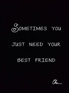 Sometimes you just need your best friend. Some days the only person who can fix it is your best friend. #bffl #bff #best friends #quote