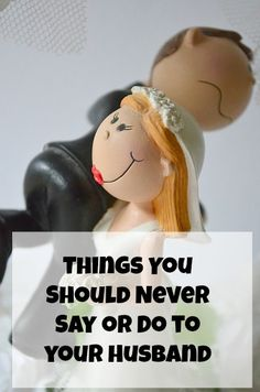 Things You Should Never Say or Do to your Husband - Trust me, I know stuff...