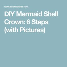 DIY Mermaid Shell Crown: 6 Steps (with Pictures)