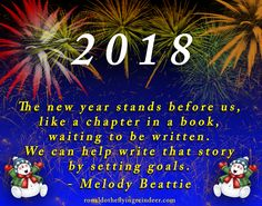 #quote #NewYearCountdown  The new year stands before us, like a chapter in a book, waiting to be written. We can help write that story by setting goals.  - Melody Beattie  #christmascountdown #quote #quotes #quoteoftheday #quoteforlife #quotesforlife #thoughts #thought #thoughtoftheday #thoughtfortheday #NewYear #NY2018
