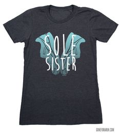 Show your Sole Sister how much she means to you this Valentine's Day by giving her this Tee Shirt!