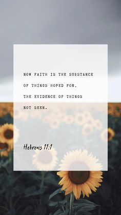 Hebrews KJV Now faith is the substance of things hoped for, the evidence of things not seen. Encouraging Bible Verses, Bible Encouragement, Bible Verses Quotes, Jesus Quotes, Bible Scriptures, Faith Quotes, Bible Verses For Hard Times, Biblical Quotes, Now Quotes