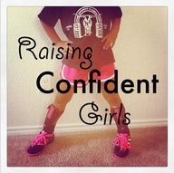 Raising CONFIDENT Girls :-)