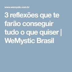 3 reflexões que te farão conseguir tudo o que quiser | WeMystic Brasil