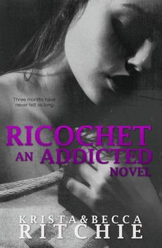 Ricochet (Addicted #1.5) by Krista & Becca Ritchie