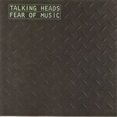 Talking Heads, Fear Of Music.