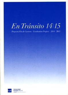 En tránsito 14-15: proyecto fin de carrera = Graduation Project : 2014-15 / [edición = edited by Óscar Rueda y M̂ José Pizarro]. + info: