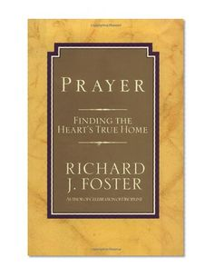 Prayer: Finding the Heart's True Home/Zondervan