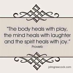 Healing with play laughter and joy - body mind spirit soul. Plus: body, mind and spirit, they all heal with Yoga. The Words, Cool Words, Daily Quotes, Great Quotes, Quotes To Live By, Inspirational Quotes, Awesome Quotes, Random Quotes, Inspiring Sayings