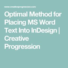 Optimal Method for Placing MS Word Text Into InDesign | Creative Progression