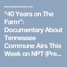 """40 Years on The Farm"": Documentary About Tennessee Commune Airs This Week on NPT (Preview/Trailer) 