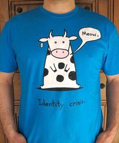 brilliant cow shirt. identity crisis. meow