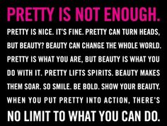Pretty is what you are, beauty is what you do with it