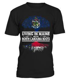 Living in Maine with North Carolina Roots State T-Shirt #LivingInMaine