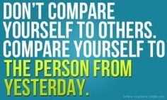Never compare your insides to someones outsides either