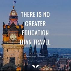 There is no greater education than travel. – Jon Butcher thedailyquotes.com