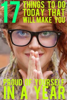 17 Things To Do Today To Make Yourself   Proud In A Year. Ways to save money, feel healthier, make a better impact on the   environment