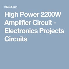 High Power 2200W Amplifier Circuit - Electronics Projects Circuits