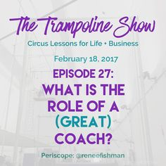 What's the role of a great coach?   This one has been on my mind recently. I have noticed a difference in how I progress in my trampoline and trapeze training as compared to other areas of my life and business. Even in moments when I don't necessarily see major progress I always feel like I'm growing; I feel like I'm on the path. So as I do I looked to model success in one area and translate it to another area. I evaluated my circus life to extract the key things that my coaches in this…