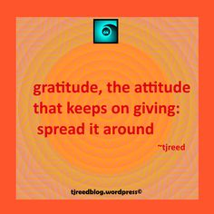 Another thought from Reed: gratitude, the attitude that keeps on giving: spread it around ~ tjreed