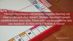 """Discovering passion and purpose requires figuring out what works and what doesn't. Mature, successful people establish their own rules. These rules are measured by only one standard: do they work?"" Robert A. Mental Map, Life Satisfaction, What Works, World View, Know Who You Are, Life Purpose, Successful People, What Is Life About, Big Picture"