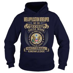 Web Application Developer We Do Precision Guess Work Knowledge T-Shirts, Hoodies. GET IT ==► https://www.sunfrog.com/Jobs/Web-Application-Developer--Job-Title-108003683-Navy-Blue-Hoodie.html?41382